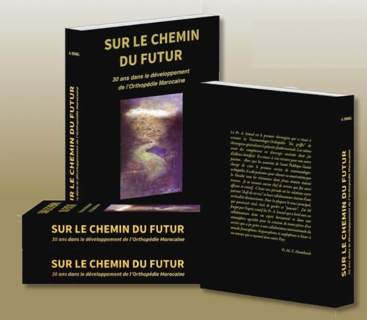 « Sur le Chemin du Futur, 30 ans de  développement de l'Orthopédie Marocaine » du Pr Abdelouahed ISMAEL.