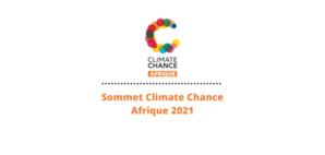 3è Sommet Climate Chance – Afrique 2021 : Enjeux de durabilité et lutte contre le changement climatique