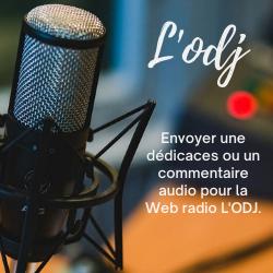 Envoyer une dédicaces ou un commentaire audio pour la Web radio L'ODJ