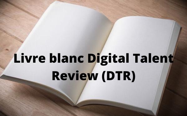 Parution du livre blanc Digital Talent Review (DTR)